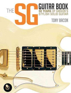 The SG Guitar Book: 50 Years of Gibson's Stylish Solid Guitar (Paperback)