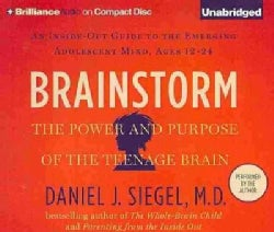 Brainstorm: The Power and Purpose of the Teenage Brain: An Inside-Out Guide to the Emerging Adolescent Mind, Ages ... (CD-Audio)