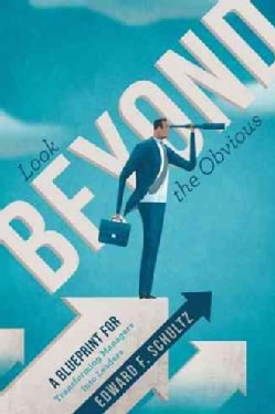 Look Beyond the Obvious: A Blueprint for Transforming Managers into Leaders (Paperback)