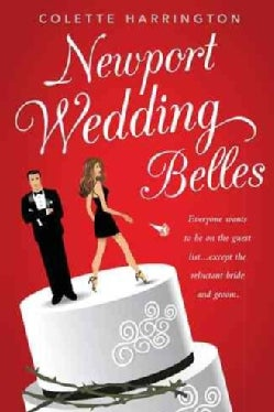 Newport Wedding Belles: Everyone Wants to Be on the Guest List Except the Reluctant Bride and Groom (Hardcover)