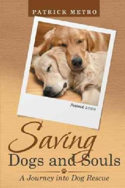 Saving Dogs and Souls: A Journey into Dog Rescue (Hardcover)