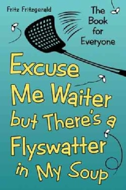 Excuse Me Waiter, but There's a Flyswatter in My Soup: The Book for Everyone (Paperback)