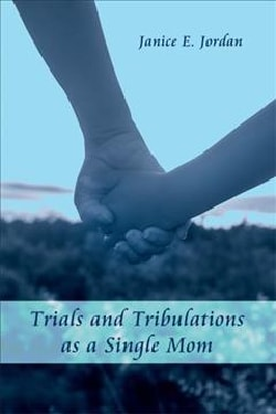 Trials and Tribulations As a Single Mom (Paperback)