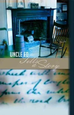 Uncle Ed Tells a Story (Hardcover)