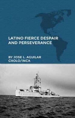 Latino Fierce Despair and Perseverance (Hardcover)