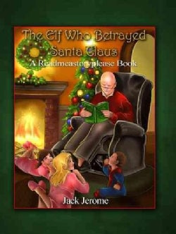 The Elf Who Betrayed Santa Claus: A Readmeastoryplease Book (Hardcover)
