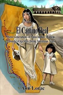 El Camino Real: Three Generations of Pomo Indian Maidens: a Coming of Age Story During Tumultuous Times (Paperback)
