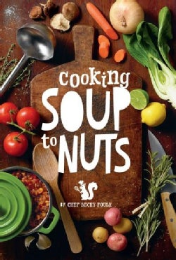Cooking Soup to Nuts: Over 60 Soup Recipes to Mix & Match With Salads and Sandwiches for Mouthwatering Combinatio... (Hardcover)