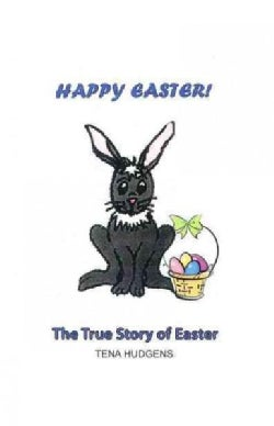 Happy Easter!: The True Story of Easter (Hardcover)