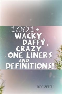 1001+ Wacky, Daffy, Crazy One Liners and Definitions! (Paperback)