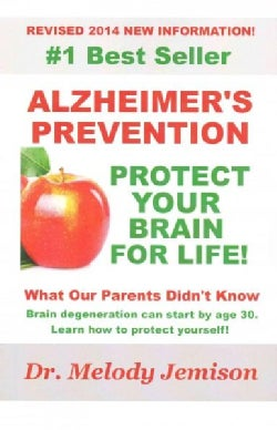 Alzheimer's Prevention: Protect Your Brain for Life: What Our Parents Didn't Know (Paperback)