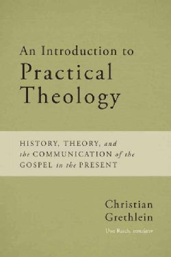 An Introduction to Practical Theology: History, Theory, and the Communication of the Gospel in the Present (Paperback)