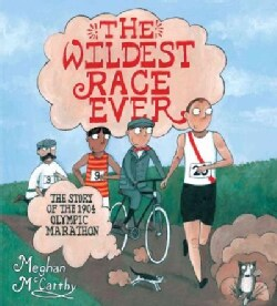 The Wildest Race Ever: The Story of the 1904 Olympic Marathon (Hardcover)