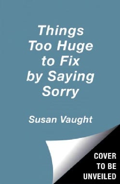 Things Too Huge to Fix by Saying Sorry (Hardcover)