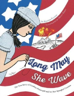 Long May She Wave: The True Story of Caroline Pickersgill and Her Star-Spangled Creation (Hardcover)