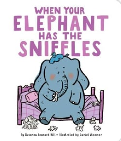 When Your Elephant Has the Sniffles (Board book)