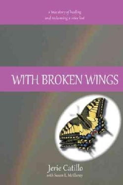 With Broken Wings: A True Story of Healing and Reclaiming a Voice Lost (Hardcover)