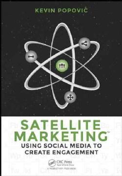 Satellite Marketing: Using Social Media to Create Engagement (Paperback)