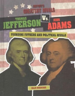 Thomas Jefferson Vs. John Adams: Founding Fathers and Political Rivals (Hardcover)
