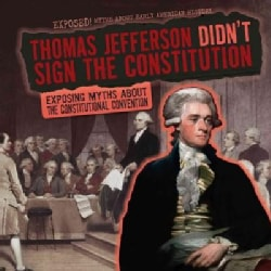 Thomas Jefferson Didn't Sign the Constitution: Exposing Myths About the Constitutional Convention (Hardcover)