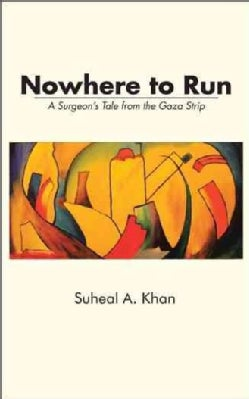 Nowhere to Run: A Surgeon?s Tale from the Gaza Strip (Paperback)