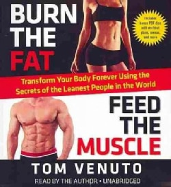 Burn the Fat, Feed the Muscle: Transform Your Body Forever Using the Secrets of the Leanest People in the World (CD-Audio)
