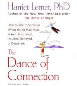 The Dance of Connection: How to Talk to Someone When You're Mad, Hurt, Scared, Frustrated, Insulted, Betrayed, or ... (CD-Audio)