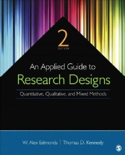 An Applied Guide to Research Designs: Quantitative, Qualitative, and Mixed Methods (Paperback)