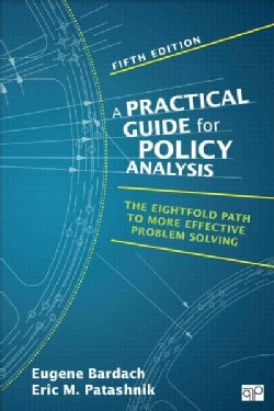 A Practical Guide for Policy Analysis: The Eightfold Path to More Effective Problem Solving (Paperback)