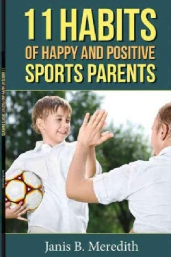 11 Habits of Happy and Positive Sports Parents (Paperback)