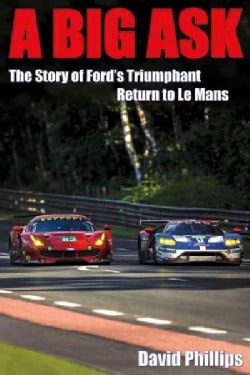 A Big Ask: The Story of Ford's Triumphant Return to Le Mans (Paperback)