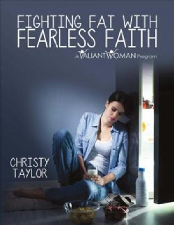 Fighting Fat With Fearless Faith: A Valiant Woman Program (Paperback)