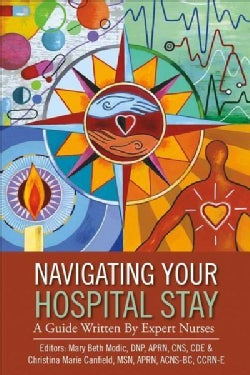 Navigating Your Hospital Stay: A Guide Written by Expert Nurses (Paperback)