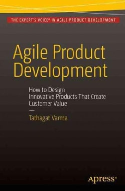 Agile Product Development: How to Design Innovative Products That Create Customer Value (Paperback)