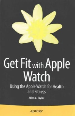 Get Fit With Apple Watch: Using the Apple Watch for Health and Fitness (Paperback)