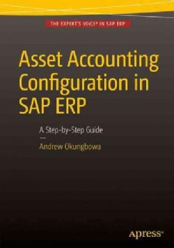 Asset Accounting Configuration in Sap Erp: A Step-by-step Guide (Paperback)