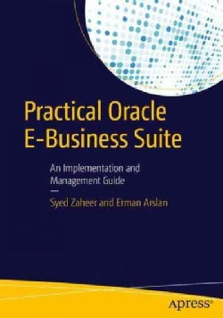 Practical Oracle E-Business Suite: An Implementation and Management Guide (Paperback)