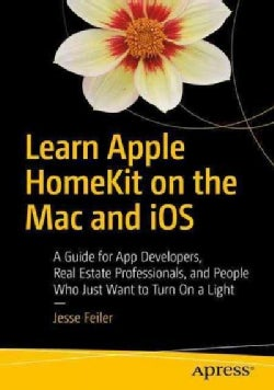 Learn Apple Homekit on Ios: A Home Automation Guide for Developers, Designers, and Homeowners (Paperback)