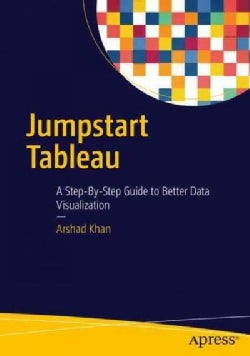 Jumpstart Tableau: A Step-by-step Guide to Better Data Visualization (Paperback)