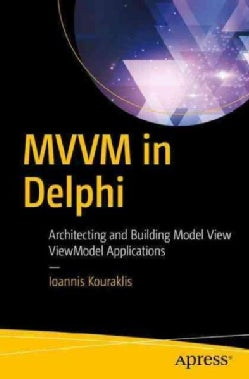Mvvm in Delphi: Architecting and Building Model View Viewmodel Applications (Paperback)