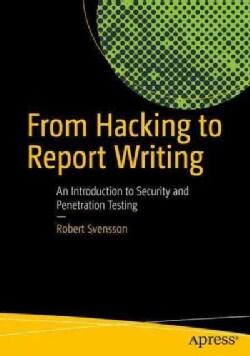 From Hacking to Report Writing: An Introduction to Security and Penetration Testing (Paperback)
