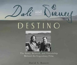 Dali And Disney: Destino The Story, Artwork, and Friendship Behind the Legendary Film (Hardcover)