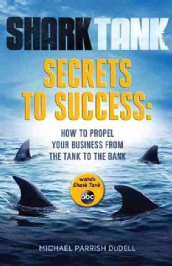 Shark Tank Secrets to Success: How to Propel Your Business from the Tank to the Bank (Paperback)