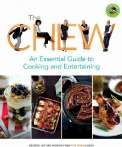 The Chew: An Essential Guide to Cooking and Entertaining: Recipes, Wit, and Wisdom from the Chew Hosts (Paperback)