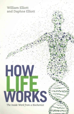 How Life Works: The Inside Word from a Biochemist (Paperback)