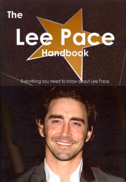 The Lee Pace Handbook: Everything You Need to Know About Lee Pace (Paperback)