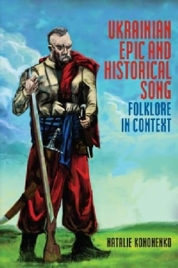 Ukrainian Epic and Historical Song: Folklore in Context (Hardcover)
