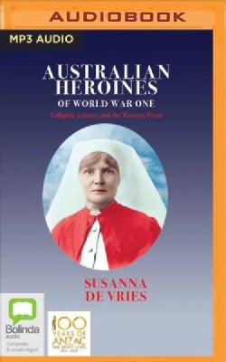 Australian Heroines of World War One: Gallipoli, Lemnos and the Western Front (CD-Audio)