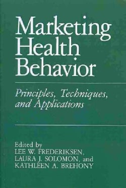 Marketing Health Behavior: Principles, Techniques, and Applications (Paperback)