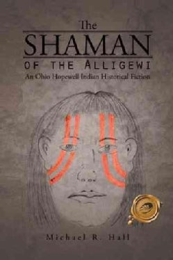 The Shaman of the Alligewi: An Ohio Hopewell Indian Historical Fiction (Hardcover)